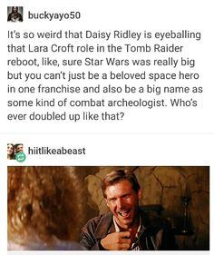 Who ever played both a hero in Star Wars and a combat archaeologist? This is such an original career path.