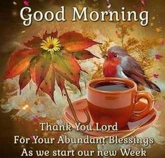 Good Morning Abundant Blessings New Week Nov 25 2019 Happy Good Morning Quotes, Good Monday Morning, Good Morning Messages, Good Morning Greetings, Good Afternoon, Good Morning Good Night, Good Night Quotes, Day For Night, Happy Monday