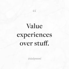 """Value experiences over stuff.""    Feel free to share our posts with anyone you'd like.  You can also find us here: dailymnml.com Twitter: @dailymnml    Tags: #dailymnml #minimalism #quote #quotes #minimal #minimalist #minimalistic #minimalquote #minimalzine #minimalmood #minimalove #lessismore #simple #simplelife #simpleliving #simplicity #instaminim #stoicism #goodlife #inspiration #motivation #slowlife #slowliving #mindfulness #love #wisdom #mnml #quotesoftheday #quotestoliveby…"