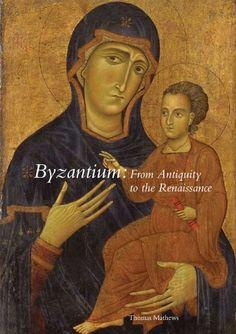 THOMAS F. MATHEWS. Byzantium From Antiquity to the Renaissance, Yale University Press, 2010, 176 p.