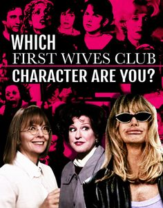 """Which """"First Wives Club"""" Character Are You"""