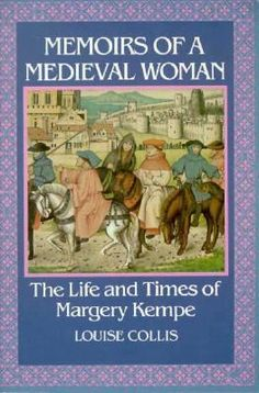 Memoirs of a Medieval Woman: the Life and Times of Margery Kempe  by Louise Collis
