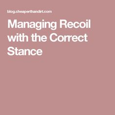 Managing Recoil with the Correct Stance
