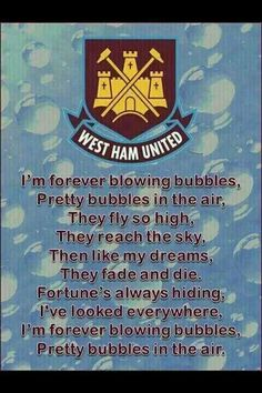 forever blowing bubbels , west ham till i die .
