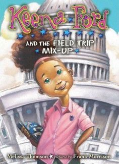 """""""Keena Ford and the Field Trip Mix-Up"""" by Melissa Thomson"""