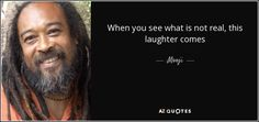 When you see what is not real, this laughter comes - Mooji
