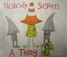 Nobody Suspects a Thing by TheParanoidPig
