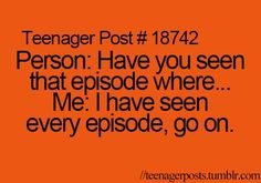 ..every single episode..many times! :D