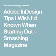 Adobe InDesign Tips I Wish I'd Known When Starting Out – Smashing Magazine