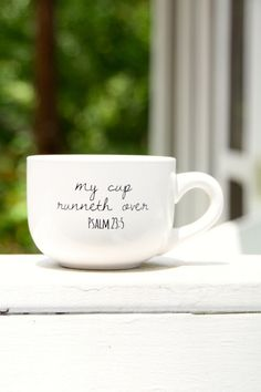 "The perfect way to start the day- coffee and some Jesus. My cup runneth over - Psalm 23:5. Measures 3"" x 6""."