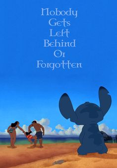 """""""Ohana means family. Family means nobody gets left behind or forgotten."""""""