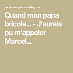 Quand mon papa bricole... - J'aurais pu m'appeler Marcel...