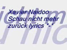 Xavier Naidoo Schau nicht mehr zurück lyrics - YouTube