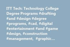 ITT Tech: Technology College Degree Programs #drafting #and #design #degree #programs, #cad, #digital #entertainment #and #game #design, #construction #management, #graphic #design, #multimedia http://colorado-springs.remmont.com/itt-tech-technology-college-degree-programs-drafting-and-design-degree-programs-cad-digital-entertainment-and-game-design-construction-management-graphic-design-multimedia/  # Important Consumer Information Credits earned are unlikely to transfer. ITT Technical…