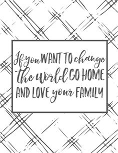 If you want to change the world go home and love your family - mother teresa quote Free plaid farmhouse printable farmhouse style, farmhouse home decor
