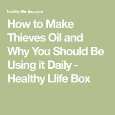 How to Make Thieves Oil and Why You Should Be Using it Daily - Healthy Llife Box