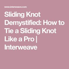 Sliding Knot Demystified: How to Tie a Sliding Knot Like a Pro | Interweave