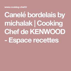Canelé bordelais by michalak | Cooking Chef de KENWOOD - Espace recettes