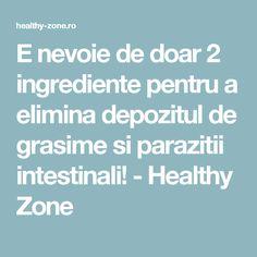 E nevoie de doar 2 ingrediente pentru a elimina depozitul de grasime si parazitii intestinali! - Healthy Zone Good To Know, Healthy Lifestyle, Health Fitness, Tips, Sport, Pandora, Recipes, Pharmacy, Palms