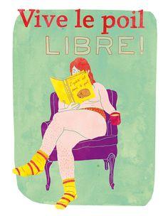 ILLUSTRATION  Vive le poil libre print/affiche  par Annickg sur Etsy Leg hairs don't care! #feministe #feminist #hairs #poil #illustration #print #affiche #poster
