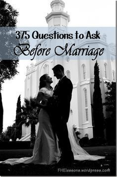 375 Questions to Ask - these are great questions to keep in mind to help someone considering marriage.