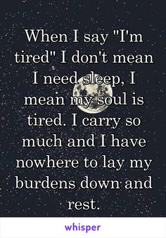 my soul is tired \ soul is tired quotes - soul is tired - my soul is tired quotes - my soul is tired - tired soul quotes life - when your soul is tired quotes - sleep doesnt help if your soul is tired - my soul is tired quotes my heart Rest Quotes, Sleep Quotes, Soul Quotes, Wisdom Quotes, Life Quotes, Words Quotes, Sayings, Tired Quotes Exhausted, Im Tired Quotes