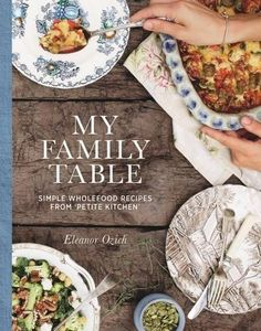 My Family Table: Simple Wholefood Recipes from Petite Kitchen by Eleanor Ozich