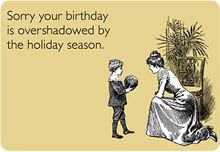 Story of my life lol I was born on Thanksgiving night. Thanks to leap year though it moves around.