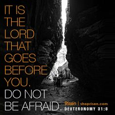 """The LORD himself goes before you and will be with you; he will never leave you nor forsake you. Do not be afraid; do not be discouraged."""" Deuteronomy 31:8  Original Photo by: Josue Enriquez"""