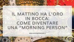 """Il mattino ha l'oro in bocca: come diventare una """"morning person"""""""