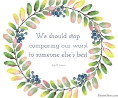 """We should stop comparing our worst to someone else's best. 'Comparison is the thief of joy.' No matter what, we always have worth in the eyes of our Heavenly Father."" From #SisterJones' inspiring Sept. 2017 (women's session) #LDSconf http://facebook.com/223271487682878 message #ShareGoodness"