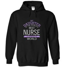 My Daughter Is The Worlds Best Nurse In The History Of World