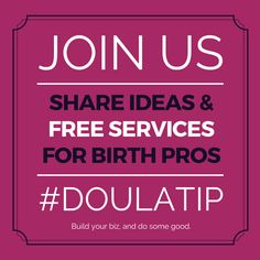 Build your biz, and do some good! Share a #doulatip with other #birthpros to extend a helping hand. Grow your #birthbiz by learning from industry experts.  #doulabiz