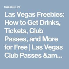 Las Vegas Freebies: How to Get Drinks, Tickets, Club Passes, and More for Free | Las Vegas Club Passes & Promoters More