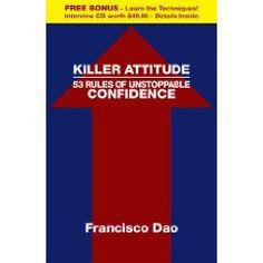 Killer Attitude 53 Rules of Unstoppable Confidence, Francisco Dao
