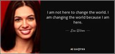Change The World, Picture Quotes, Me Quotes, Lisa