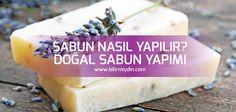 Sabun Nasıl Yapılır? Kolay Sabun Yapımı - http://bilirmiydin.com/sabun-nasil-yapilir-kolay-sabun-yapimi/