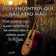 Silêncio com meu espírito e música com minha alma.