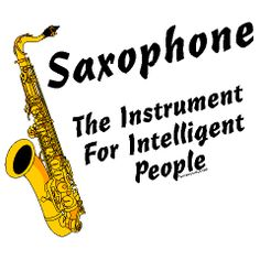 Funny Saxophone Pictures | Home : Saxophone : Intelligent Sax Custom T-Shirts