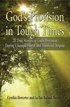 God's Provision in Tough Times - 25 True Stories of God's Provision During Unemployment and Financial Despair by La-Tan Roland Murphy, Deborah Raney, Cynthia Howerter and Ramona Richards. Are you in the midst of #tough #times? Perhaps you're #unemployed, #underemployed, or having financial #difficulties that leave you feeling #hopeless and #helpless. Do you question if #God is aware of your circumstances? Are you #wondering if there is a way out of your #situation?