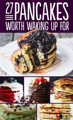 27 Pancakes Worth Waking Up For...funny how I pin a lot of breakfast foods...yet don't get up early enough to eat breakfast...