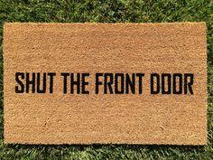 Shut the Front Door Funny doormat. Hand by NickelDesignsShop