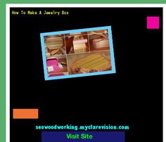 How To Make A Jewelry Box 151152 - Woodworking Plans and Projects!