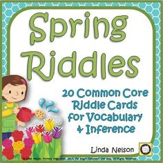 """Riddles are a great way to introduce and practice new vocabulary and to practice inferring. Your students will have fun with these... and having fun makes the learning """"stick""""!Using this set of 20 spring riddle cards as a whole class or small group activity or in a pocketchart center will help you address Common Core Standards 1.L.6 (vocabulary) and 2.RL.1 (ask and answer questions for key details)."""