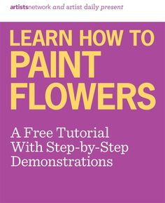 Free download: how to paint flowers   & other painting/drawing ArtistsNetwork.com