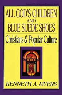 All God's Children and Blue Suede Shoes: Christians and Popular Culture: Ken Myers - Paperback, Book | Ligonier Ministries Store