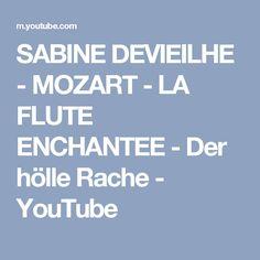 SABINE DEVIEILHE - MOZART - LA FLUTE ENCHANTEE - Der hölle Rache - YouTube