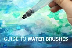 Guide to Water Brushes - Tips & Techniques, and Types of Ink
