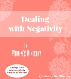 Dealing with Negativity in Womens Ministry:  Article by Julia Bettencourt - Creative Ladies Ministry