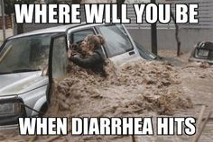 WHERE WILL YOU BE WHEN DIARRHEA HITS